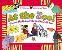 At the Zoo!: Explore the Animal World with Craft Fun (Williamson Little Hands Series)