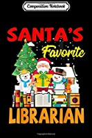 Composition Notebook: Funny Christmas Gifts Santa's Favorite Librarian  Journal/Notebook Blank Lined Ruled 6x9 100 Pages