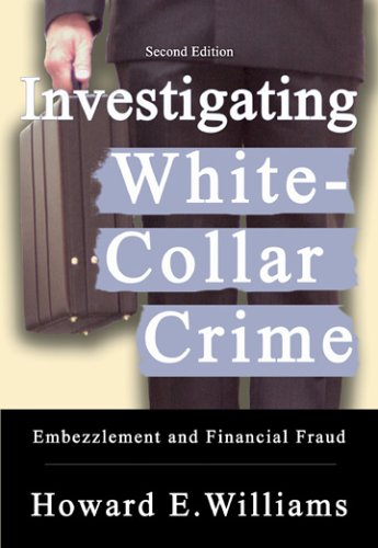 Download Investigating White-Collar Crime: Embezzlement And Financial Fraud 0398076499