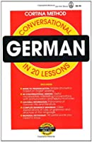 Conversational German in 20 Lessons: Illustrated, Intended for Self-Study and for Use in Schools : With a Simplified System of Phonetic Pronunciation : Based on the Method of R. Diez De (Cortina Method)