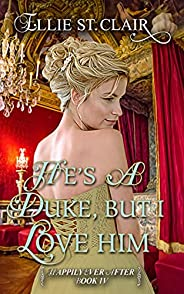 He's a Duke, But I Love Him: A Historical Regency Romance (Happily Ever After Boo