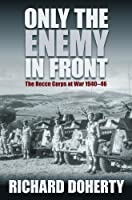 Only the Enemy in Front: The Recce Corps at War 1940-46