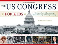 The US Congress for Kids: Over 200 Years of Lawmaking, Deal-Breaking, and Compromising, with 21 Activities (For Kids series) by Ronald A. Reis(2014-11-01)
