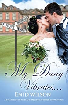 [Wilson, Enid]のMy Darcy Vibrates...: A Collection of Pride and Prejudice-inspired steamy short stories (English Edition)