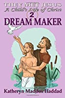 Dream Maker: A Child's Life of Christ (They Met Jesus)