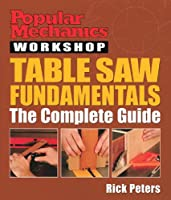 Table Saw Fundamentals (Popular Mechanics Workshop)