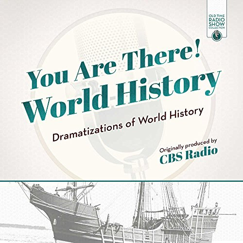 You Are There! World History: Dramatizations of World History: Library Edition (Old Time Radio Show Collection)