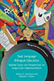 Dual Language Bilingual Education: Teacher Cases and Perspectives on Large-scale Implementation (Bilingual Education &Bilingualism)