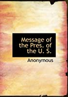 Message of the Pres. of the U. S.