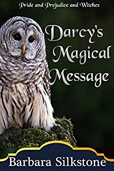 Darcy's Magical Message: Pride and Prejudice and Witches (The Witches of Longbourn Book 3) by [Silkstone, Barbara]