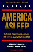 America Asleep: The Free Trade Syndrome and the Global Economic Challenge : A New Conservative Foreign Economic Policy for America