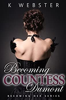 Becoming Countess Dumont (Becoming Her Book 2) by [Webster, K]