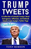 Trump Tweets: A Collection of Donald Trump's Most Outrageous, Offensive, and Deleted Tweets From Trump's Twitter Page (English Edition)