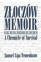 Zloczow Memoir: 1939-1944 A Chronicle of Survival