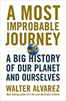 A Most Improbable Journey: A Big History of Our Planet and Ourselves