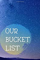 OUR BUCKET LIST: Bucket List Journal For Couples, Insert Your Story, Bucket List Book, Checklist Pages, Workbook, Planner, The Travel Book, Gift, Notebook, Diary (100 Entries, 6 x 9)