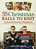 55 Christmas Balls to Knit: Colourful Festive Ornaments. Arne Nerjordet, Carlos Zachrison