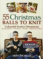 55 Christmas Balls to Knit: Colourful Festive Ornaments. Arne Nerjordet, Carlos Zachrison