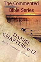Daniel Chapters 6-12: Insight On Daniel's Prophecies (The Commented Bible Series)