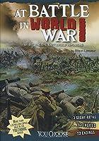At Battle in World War I: An Interactive Battlefield Adventure (You Choose: Battlefields)