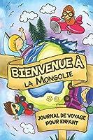 Bienvenue à la Mongolie Journal de Voyage Pour Enfants: 6x9 Journaux de voyage pour enfant I Calepin à compléter et à dessiner I Cadeau parfait pour le voyage des enfants en Mongolie