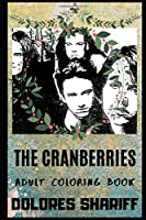 The Cranberries Adult Coloring Book: Legendary Rock Band and Grammy Awards Nominees Inspired Coloring Book for Adults (The Cranberries Books)