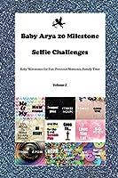 Baby Arya 20 Milestone Selfie Challenges Baby Milestones for Fun, Precious Moments, Family Time Volume 2