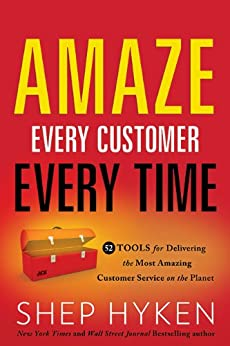 Amaze Every Customer Every Time: 52 Tools for Delivering the Most Amazing Customer Service on the Planet by [Hyken, Shep]