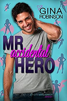 Mr. Accidental Hero: Jeremy (Jet City Matchmaker Book 1) by [Robinson, Gina]
