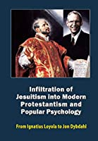 Infiltration of Jesuitism into Modern Protestantism and Popular Psychology: From Ignatius Loyola to Jon Dybdahl (The Rise and Fall of the Western Civilisation)