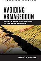Avoiding Armageddon: America, India, and Pakistan to the Brink and Back (Brookings FOCUS Book) by Bruce Riedel(2013-02-06)