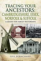 Tracing Your Ancestors: Cambridgeshire, Essex, Norfolk and Suffolk: A Guide for Family and Local Historians