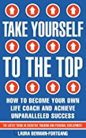 Take Yourself to the Top: Learn Success Secrets to Reach Your Full Potential