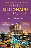 The Billionaire Raj: SHORTLISTED FOR THE FT and MCKINSEY BUSINESS BOOK OF THE YEAR AWARD 2018