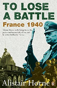 To Lose a Battle: France 1940 by [Horne, Alistair]
