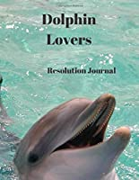 Dolphin Lovers Resolution Journal: 130 Page Journal with Inspirational Quotes on each page. Ideal Gift for Family and Friends. Undated so can be used at anytime.