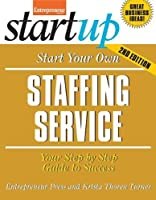 Start Your Own Staffing Service: Your Step-By-Step Guide to Success (StartUp Series)