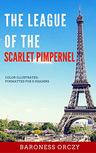 The League Of The Scarlet Pimpernel: Color Illustrated, Formatted for E-Readers (Unabridged Version) (English Edition)