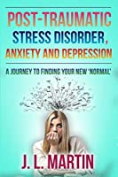 Post-Traumatic Stress Disorder, Anxiety and Depression: A Journey to Finding Your New 'normal'