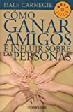 Como Ganar Amigos E Influir Sobre las Personas = How to Win Friends and Influence People (Best Seller (Debolsillo))
