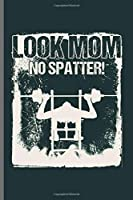 """Look Mom No Spatter!: Cool Funny Sayings Design Notebook Composition Book Novelty Write In Ideas Blank Journal For Gym Lover Gift (6""""x9"""") Dot Grid Notebook to write in"""
