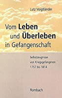 Vom Leben und Ueberleben in Gefangenschaft: Selbstzeugnisse von Kriegsgefangenen 1757 bis 1814