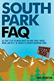 South Park FAQ: All That's Left to Know About The Who, What, Where, When and #%$ of America's Favorite Mountain Town (FAQ Series)