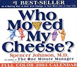 Who Moved My Cheese 2003 Calendar: An A-Mazing Way to Deal With Change in Your Work and in Your Life