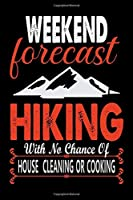 Weekend Forecast Hiking With No Chance of House Cleaning Or Cooking: Hiking College Ruled Notebook | Hiking Lined Journal | 100 Pages | 6 X 9 inches