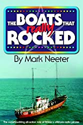 The Boats That Rocked: The Real Story of Britain's Offshore Radio Pirates