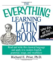 The Everything Learning Latin Book: Read and Write This Classical Language and Apply It to Modern English Grammar, Usage, and Vocabulary (Everything®)