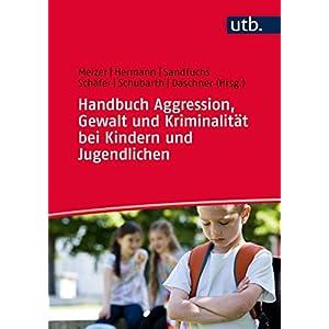 Handbuch Aggression, Gewalt und Kriminalitaet bei Kindern und Jugendlichen