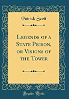 Legends of a State Prison, or Visions of the Tower (Classic Reprint)