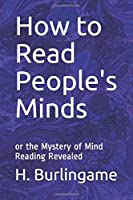 How to Read People's Minds: or the Mystery of Mind Reading Revealed